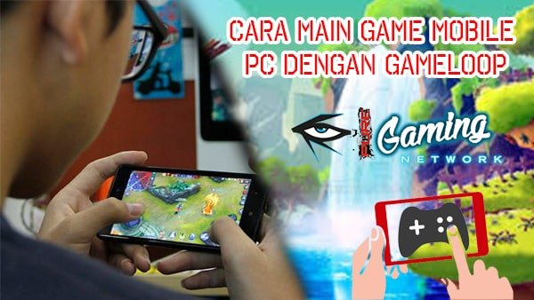 Cara Bermain Game Mobile di PC dengan Gameloop